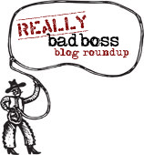 really bad boss blog roundup
